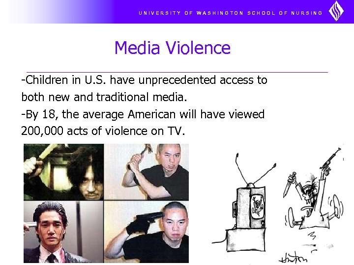 UNIVERSITY OF WASHINGTON SCHOOL OF NURSING Media Violence -Children in U. S. have unprecedented