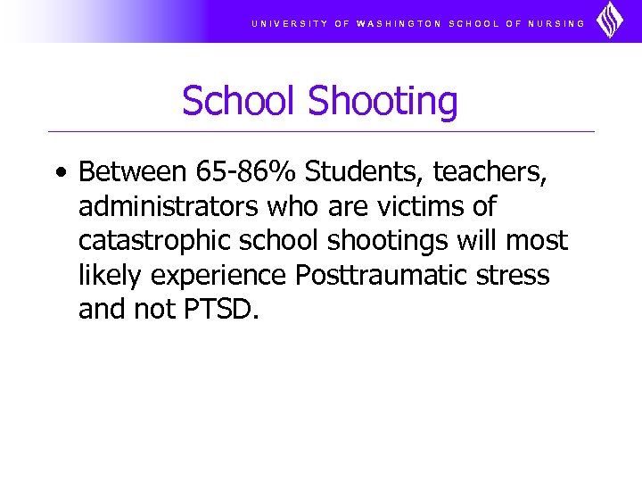 UNIVERSITY OF WASHINGTON SCHOOL OF NURSING School Shooting • Between 65 -86% Students, teachers,