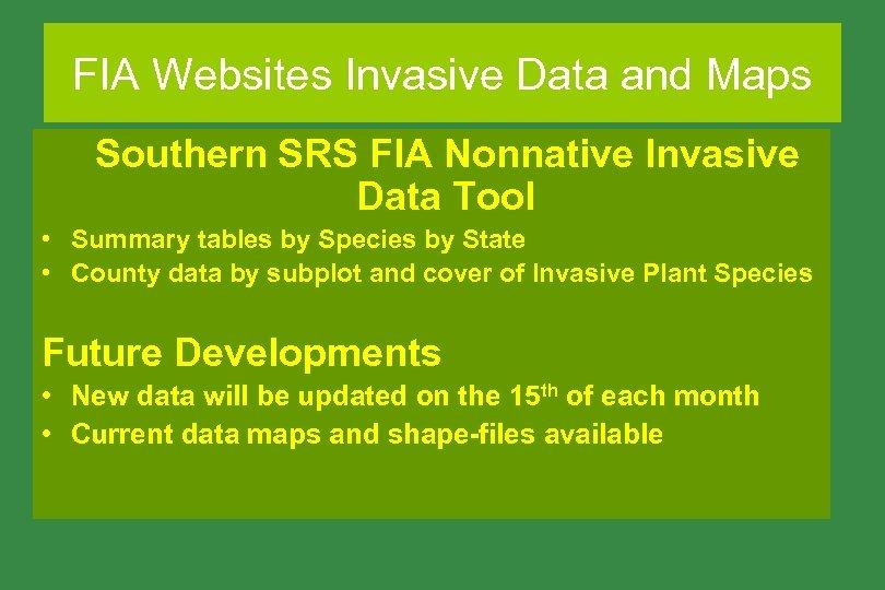 FIA Websites Invasive Data and Maps Southern SRS FIA Nonnative Invasive Data Tool •