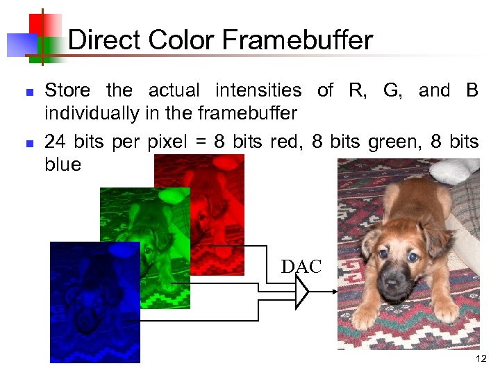 Direct Color Framebuffer n n Store the actual intensities of R, G, and B