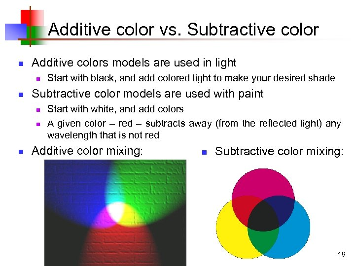 Additive color vs. Subtractive color n Additive colors models are used in light n