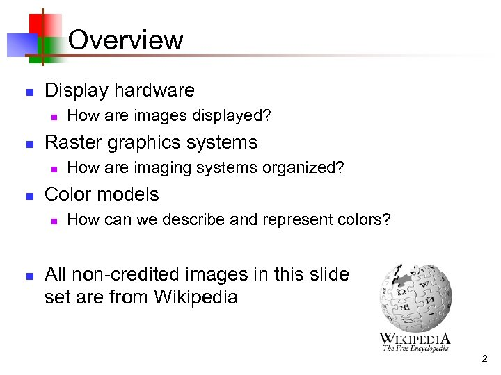 Overview n Display hardware n n Raster graphics systems n n How are imaging