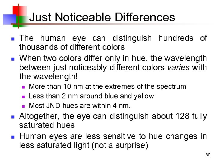 Just Noticeable Differences n n The human eye can distinguish hundreds of thousands of