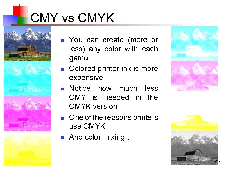 CMY vs CMYK n n n You can create (more or less) any color