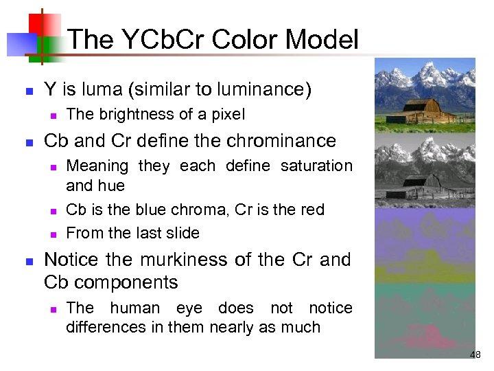 The YCb. Cr Color Model n Y is luma (similar to luminance) n n