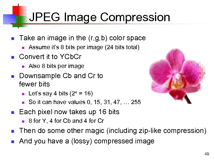 JPEG Image Compression n Take an image in the (r, g, b) color space