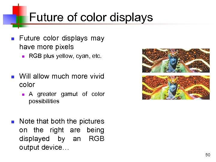 Future of color displays n Future color displays may have more pixels n n