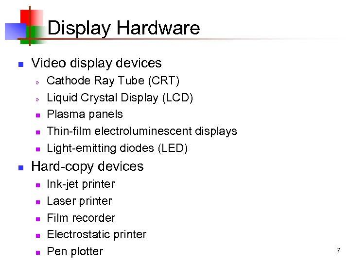 Display Hardware n Video display devices » » n n Cathode Ray Tube (CRT)