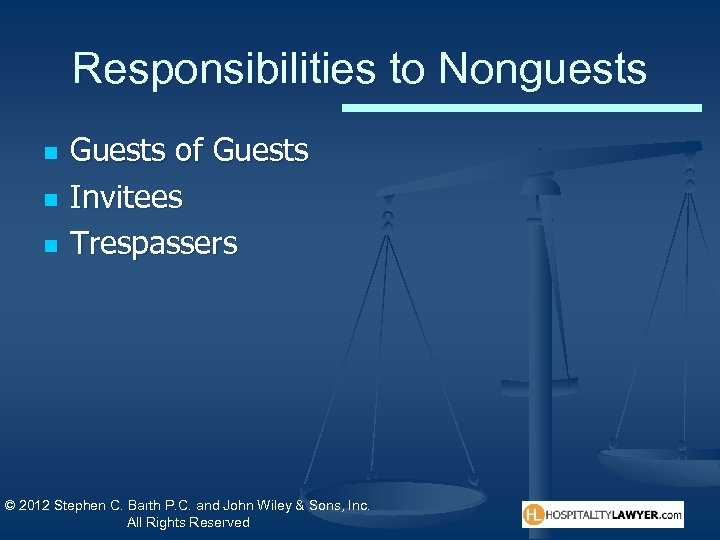 legal responsibilities of hospitality operator to guests The hospitality industry, guests may retain control of their own property (such as when they take an item into their hotel room) or the operator may take possession of it (such as when a guest ' s car is valet - parked, a coat.
