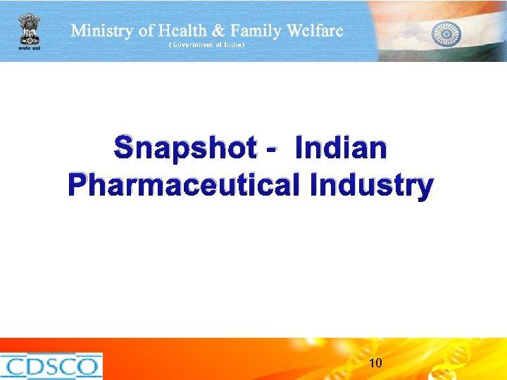 Snapshot - Indian Pharmaceutical Industry 10