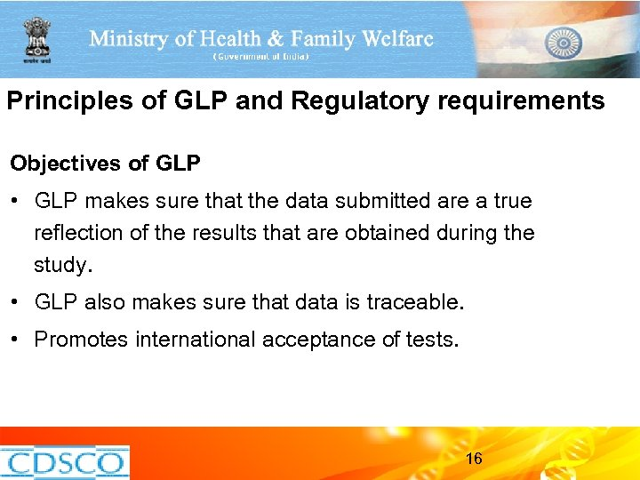 Principles of GLP and Regulatory requirements Objectives of GLP • GLP makes sure that
