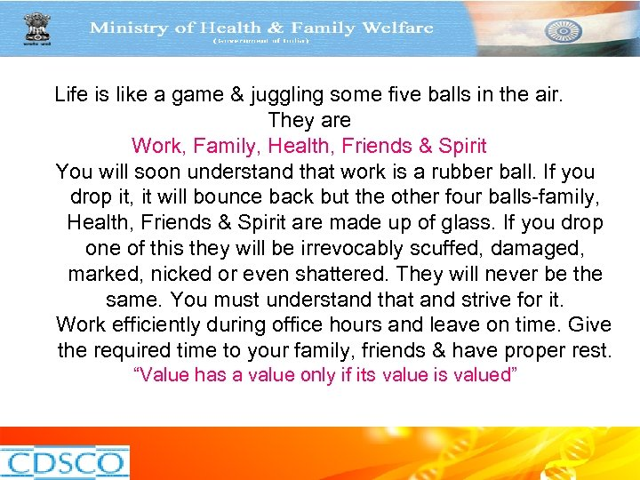 Life is like a game & juggling some five balls in the air. They