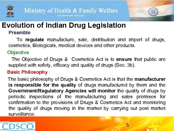 Evolution of Indian Drug Legislation Preamble To regulate manufacture, sale, distribution and import of