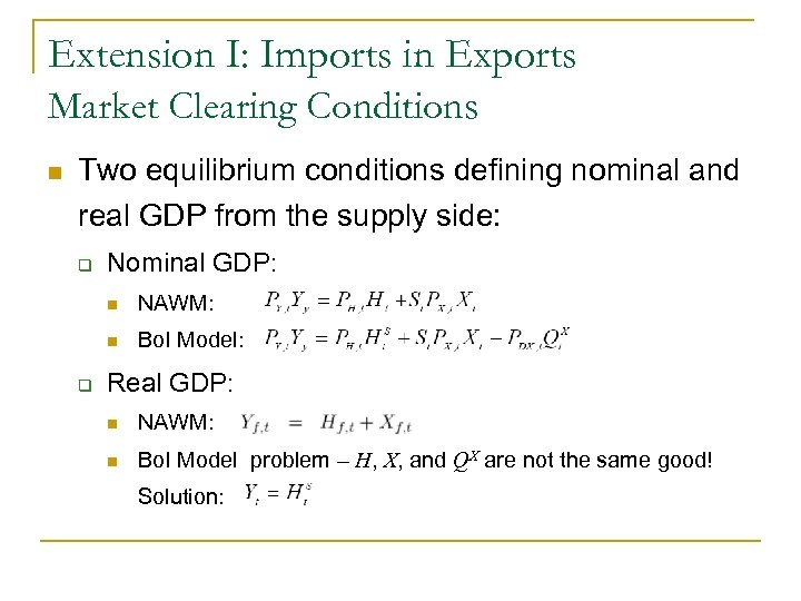 Extension I: Imports in Exports Market Clearing Conditions n Two equilibrium conditions defining nominal