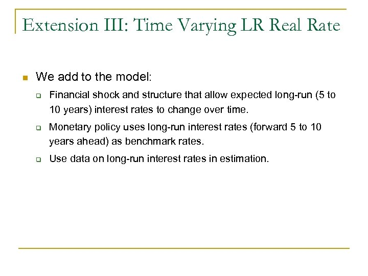 Extension III: Time Varying LR Real Rate n We add to the model: q