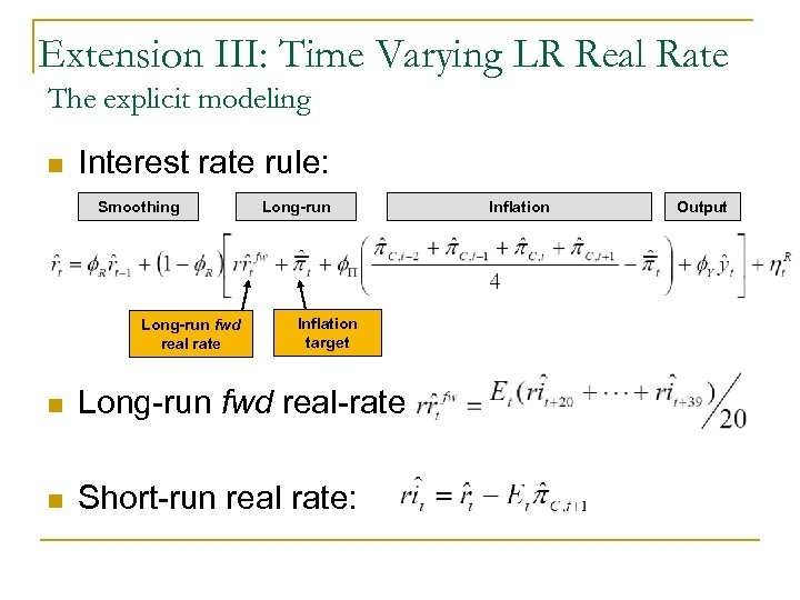 Extension III: Time Varying LR Real Rate The explicit modeling n Interest rate rule: