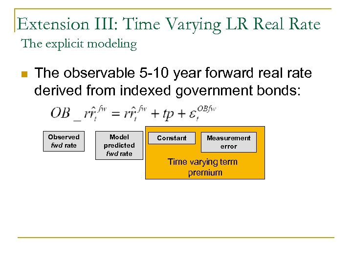 Extension III: Time Varying LR Real Rate The explicit modeling n The observable 5