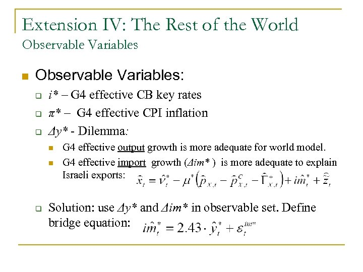 Extension IV: The Rest of the World Observable Variables n Observable Variables: q q