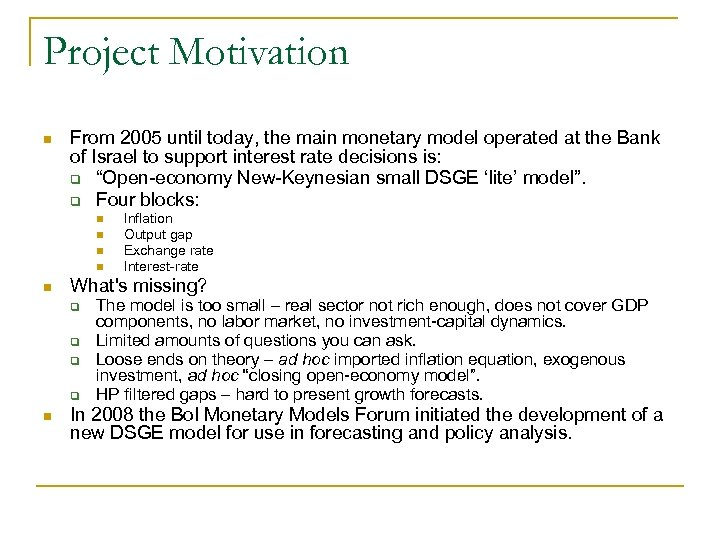 Project Motivation n From 2005 until today, the main monetary model operated at the