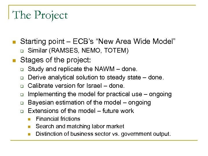"""The Project n Starting point – ECB's """"New Area Wide Model"""" q n Similar"""