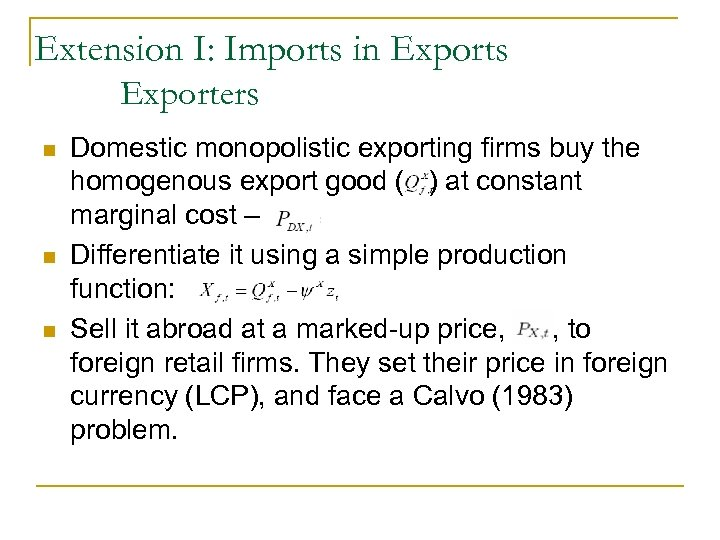 Extension I: Imports in Exports Exporters n n n Domestic monopolistic exporting firms buy