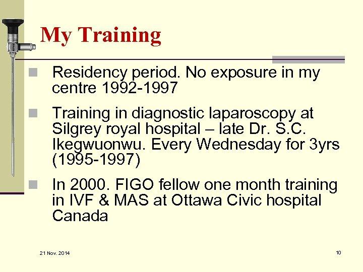 My Training n Residency period. No exposure in my centre 1992 -1997 n Training