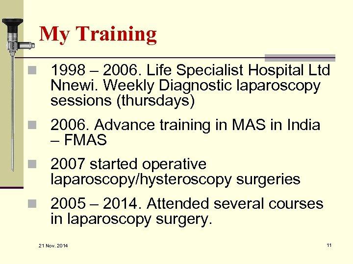 My Training n 1998 – 2006. Life Specialist Hospital Ltd Nnewi. Weekly Diagnostic laparoscopy