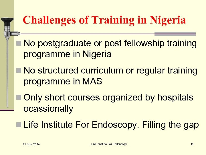 Challenges of Training in Nigeria n No postgraduate or post fellowship training programme in