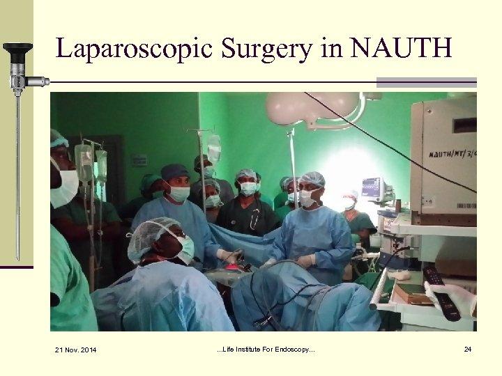 Laparoscopic Surgery in NAUTH 21 Nov. 2014 . . . Life Institute For Endoscopy.