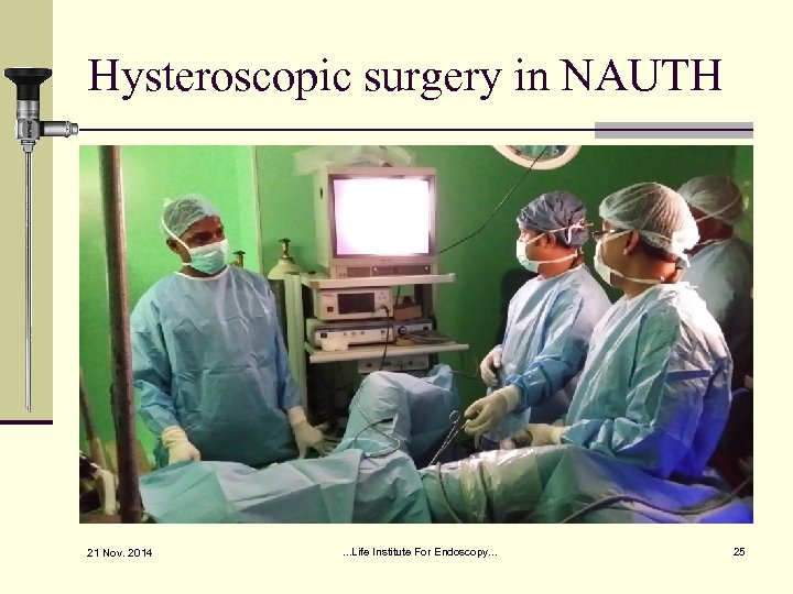 Hysteroscopic surgery in NAUTH 21 Nov. 2014 . . . Life Institute For Endoscopy.