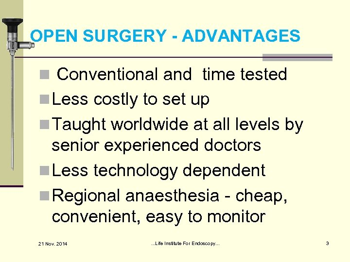OPEN SURGERY - ADVANTAGES n Conventional and time tested n Less costly to set