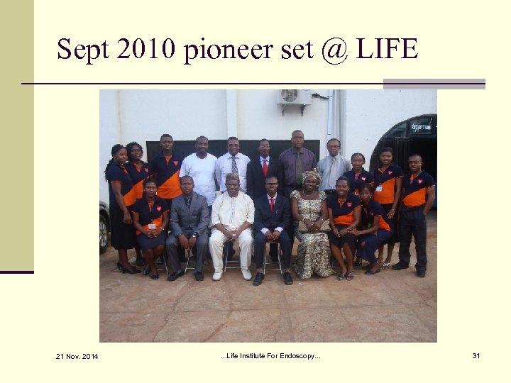 Sept 2010 pioneer set @ LIFE 21 Nov. 2014 . . . Life Institute