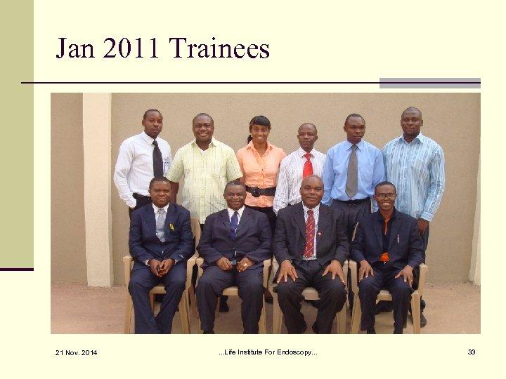 Jan 2011 Trainees 21 Nov. 2014 . . . Life Institute For Endoscopy. .