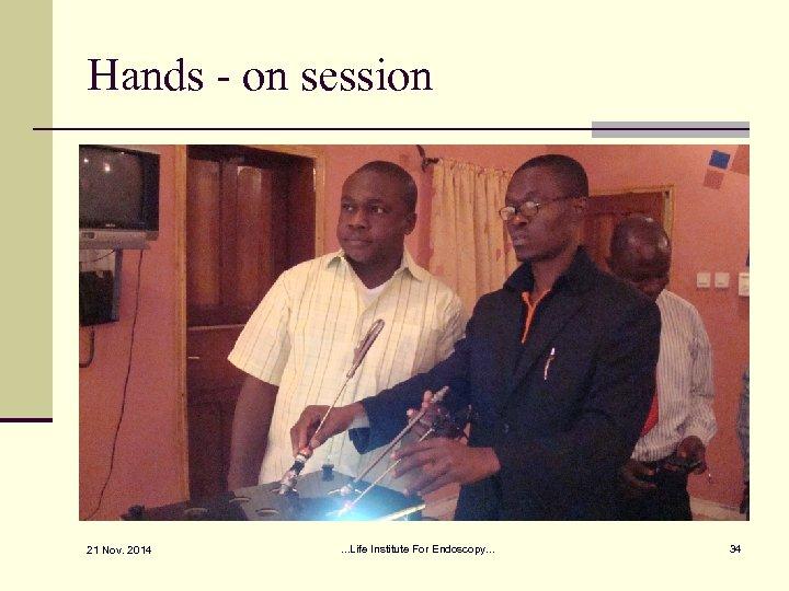 Hands - on session 21 Nov. 2014 . . . Life Institute For Endoscopy.