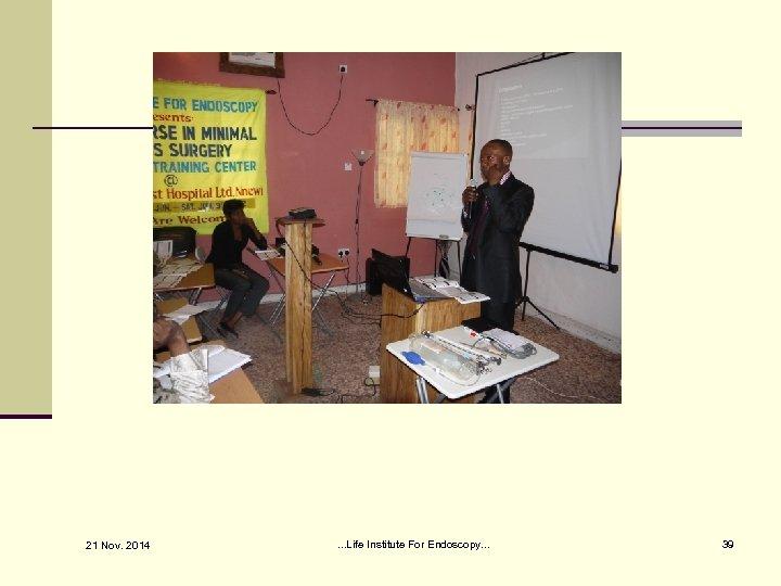 21 Nov. 2014 . . . Life Institute For Endoscopy. . . 39