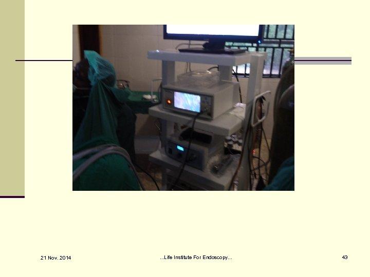 21 Nov. 2014 . . . Life Institute For Endoscopy. . . 43