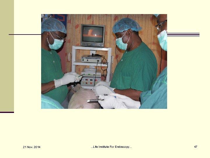 21 Nov. 2014 . . . Life Institute For Endoscopy. . . 47
