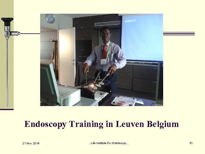 Endoscopy Training in Leuven Belgium 21 Nov. 2014 . . . Life Institute For
