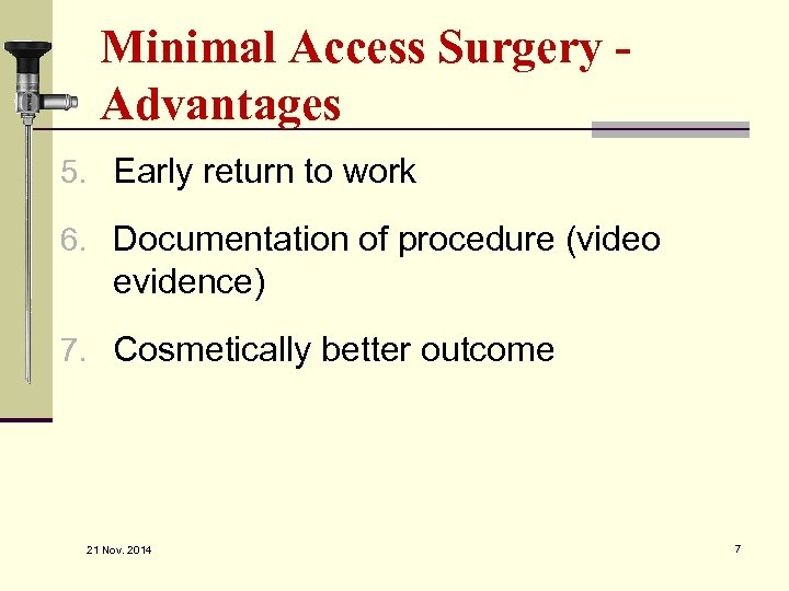 Minimal Access Surgery Advantages 5. Early return to work 6. Documentation of procedure (video