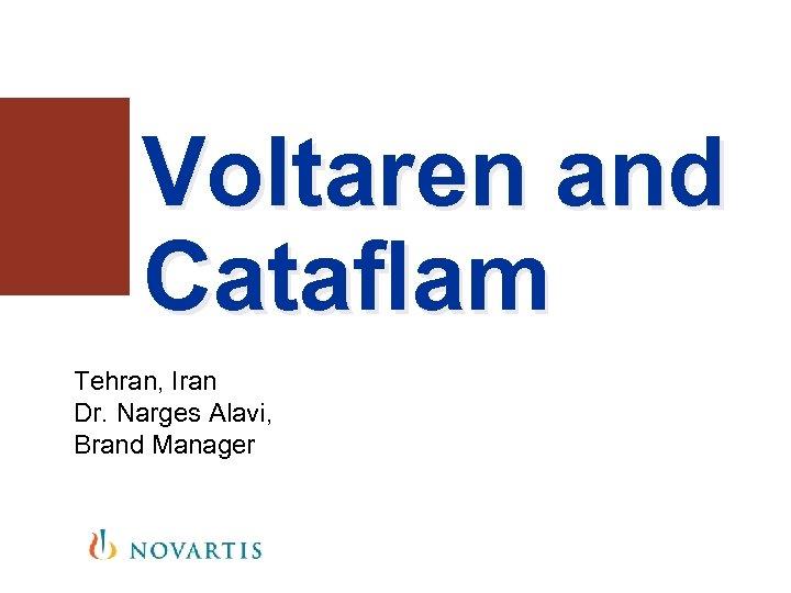 Voltaren and Cataflam Tehran, Iran Dr. Narges Alavi, Brand Manager