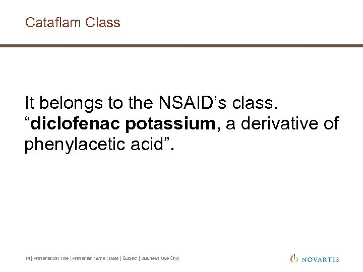 """Cataflam Class It belongs to the NSAID's class. """"diclofenac potassium, a derivative of phenylacetic"""