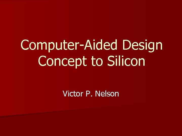 Computer-Aided Design Concept to Silicon Victor P. Nelson