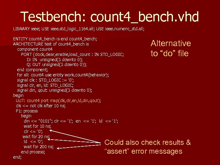 Testbench: count 4_bench. vhd LIBRARY ieee; USE ieee. std_logic_1164. all; USE ieee. numeric_std. all;
