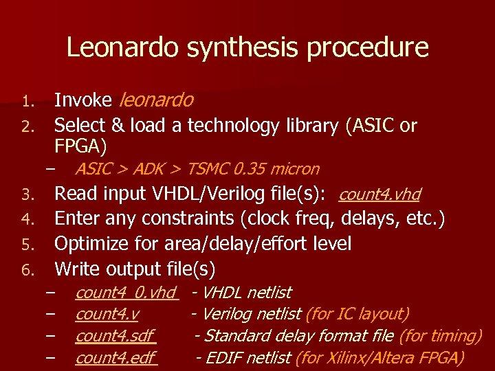 Leonardo synthesis procedure Invoke leonardo 2. Select & load a technology library (ASIC or