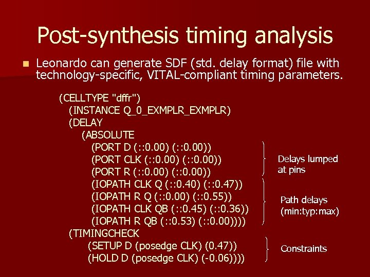 Post-synthesis timing analysis n Leonardo can generate SDF (std. delay format) file with technology-specific,
