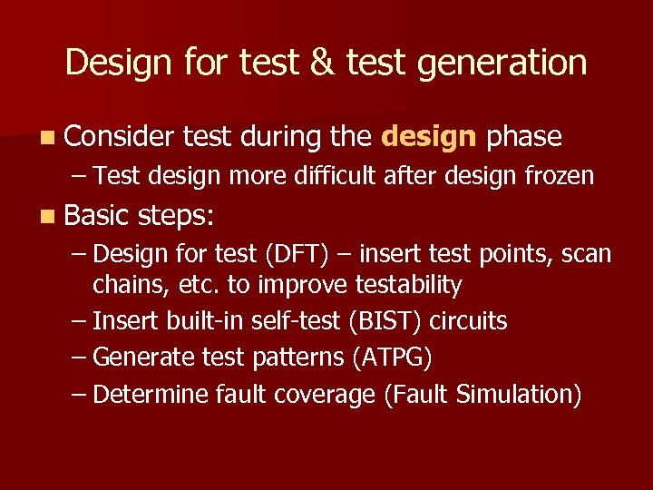 Design for test & test generation n Consider test during the design phase –
