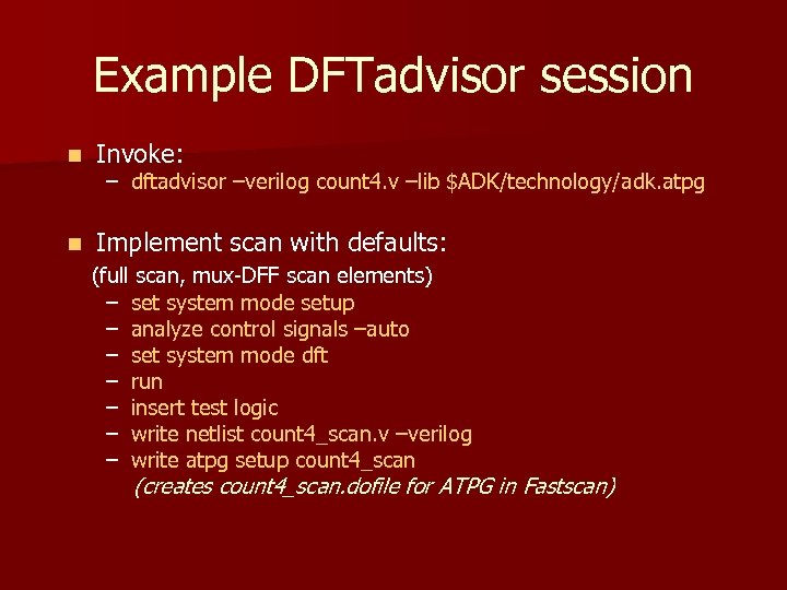 Example DFTadvisor session n Invoke: n Implement scan with defaults: – dftadvisor –verilog count