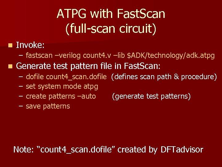 ATPG with Fast. Scan (full-scan circuit) n Invoke: – fastscan –verilog count 4. v