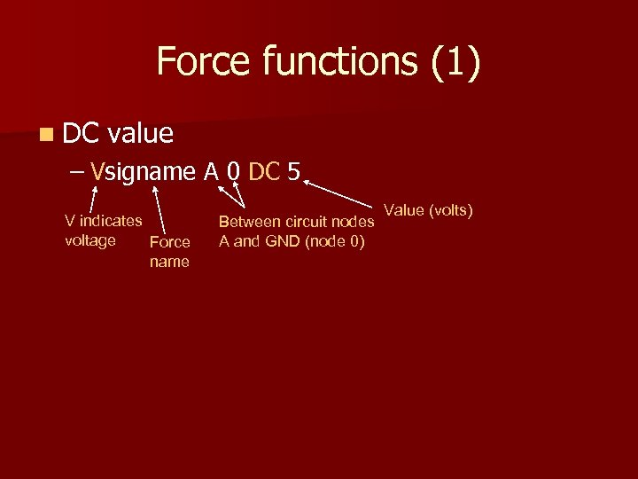 Force functions (1) n DC value – Vsigname A 0 DC 5 V indicates