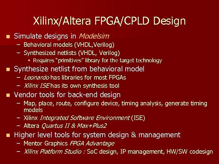 Xilinx/Altera FPGA/CPLD Design n Simulate designs in Modelsim – Behavioral models (VHDL, Verilog) –